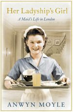 Her Ladyship's Girl : A Maid's Life in London - Anwyn Moyle