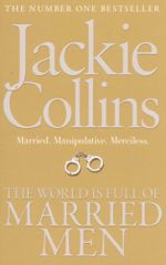 The World Is Full of Married Men : Married - Manipulative - Merciless - Jackie Collins