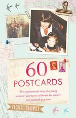 60 Postcards : The Inspirational Story of a Young Woman's Journey to Celebrate Her Mother, One Postcard at a Time - Rachael Chadwick