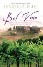 Bel Vino : A Year of Sundrenched Pleasure Among the Vines of Tuscany - Isabella Dusi