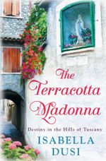 The Terracotta Madonna : Destiny in the Hills of Tuscany - Isabella Dusi