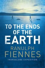 To the Ends of the Earth - Sir Ranulph Fiennes