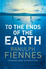 To the Ends of the Earth - Ranulph Fiennes