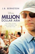 Million Dollar Arm : Sometimes to Win, You Have to Change the Game - J. B. Bernstein