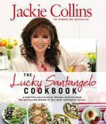 The Lucky Santangelo Cookbook : A Sumptous Collection of Original Recepies from the Bestselling Author of the Lucky Santangelo Novels - Jackie Collins