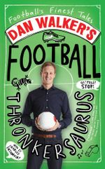 Dan Walker's Football Thronkersaurus : Football's Finest Tales - Dan Walker