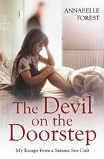 The Devil on the Doorstep : My Escape from a Satanic Sex Cult - Annabelle Forest