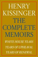 Henry Kissinger The Complete Memoirs eBook Boxed Set : White House Years; Years of Upheaval; Years of Renewal - Henry Kissinger