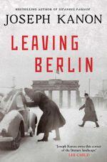 Leaving Berlin - Joseph Kanon