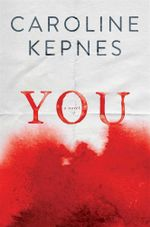 You : A Novel of Dark Obsession - Caroline Kepnes