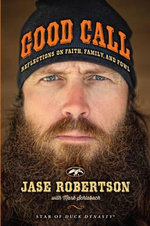 Good Call : Reflections on Faith, Family and Fowl - Jase Robertson