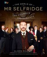 The World of Mr Selfridge : The Official Companion to the Hit ITV Series - Alison Maloney