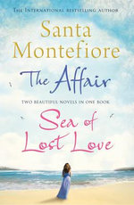 The Affair and Sea of Lost Love - Santa Montefiore