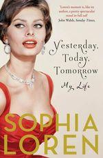 Yesterday, Today, Tomorrow : My Life - Sophia Loren