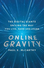 Online Gravity : The Unseen Force Driving the Way You Live, Earn and Learn - Paul X. McCarthy