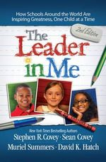The Leader in Me : How Schools and Parents Around the World are Inspiring Greatness, One Child at a Time - Stephen R. Covey