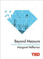 Beyond Measure : The Big Impact of Small Changes - Margaret Heffernan