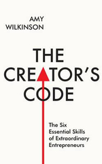 The Creator's Code : The Six Essential Skills of Extraordinary Entrepreneurs - Amy Wilkinson