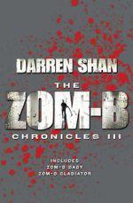 Zom-B Chronicles III : Bind-up of Zom-B Baby and Zom-B Gladiator - Darren Shan