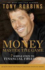 Money Master the Game : 7 Simple Steps to Financial Freedom - Tony Robbins