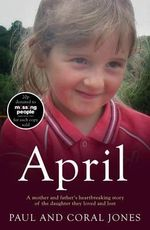 April : A Mother and Father's Heart-Breaking Story of the Daughter They Loved and Lost - Paul Jones