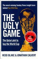 The Ugly Game : The Qatari Plot to Buy the World Cup - Heidi Blake