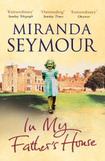 In My Father's House : Elegy for an Obsessive Love - Miranda Seymour