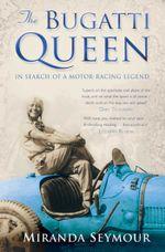 The Bugatti Queen - Miranda Seymour
