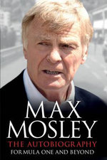 The Autobiography : Formula One and Beyond - Max Mosley