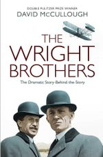 The Wright Brothers : The Dramatic Story-Behind-the-Story - David McCullough