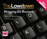 The Lowdown : Blogging for Business - James Long