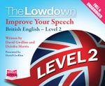 The Lowdown : Improve Your Speech - British English: Level 2 - David Gwillim