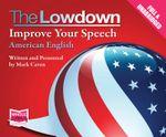 The Lowdown : Improve Your Speech - American English - Mark Caven