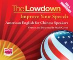 The Lowdown : Improve Your Speech - American English for Chinese Speakers - Mark Caven