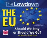 The Lowdown : The EU - Should We Stay or Should We Go? - Paul Kent