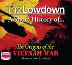The Lowdown : A Short History of the Origins of the Vietnam War - David Anderson