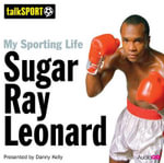 My Sporting Life : Sugar Ray Leonard - Danny Kelly