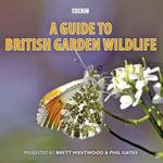 A Guide to British Garden Wildlife - Brett Westwood