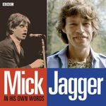 Mick Jagger in His Own Words - Mick Jagger
