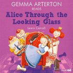 Gemma Arterton Reads Alice Through the Looking-Glass (Famous Fiction) - Lewis Carroll