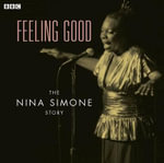 Feeling Good : The Nina Simone Story - Sue Clark