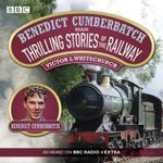 Benedict Cumberbatch Reads Thrilling Stories of the Railway : A BBC Radio Reading - Victor L. Whitechurch