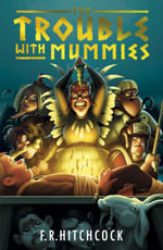 The Trouble with Mummies - Fleur Hitchcock
