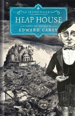 Heap House : The Iremonger Trilogy - Edward Carey