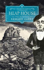 Heap House : Iremonger Trilogy Book 1 - Edward Carey