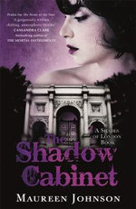The Shadow Cabinet : A Shades of London Novel - Maureen Johnson