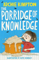 The Porridge of Knowledge - Archie Kimpton