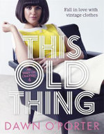 This Old Thing : Fall in Love with Vintage Clothes - Dawn O'Porter