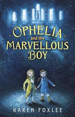 Ophelia and the Marvellous Boy - Karen Foxlee