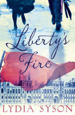 Liberty's Fire - Lydia Syson